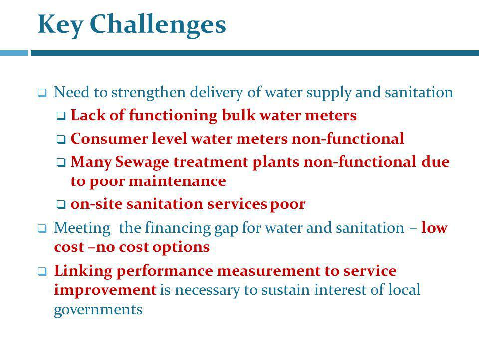 Key Challenges Need to strengthen delivery of water supply and sanitation. Lack of functioning bulk water meters.