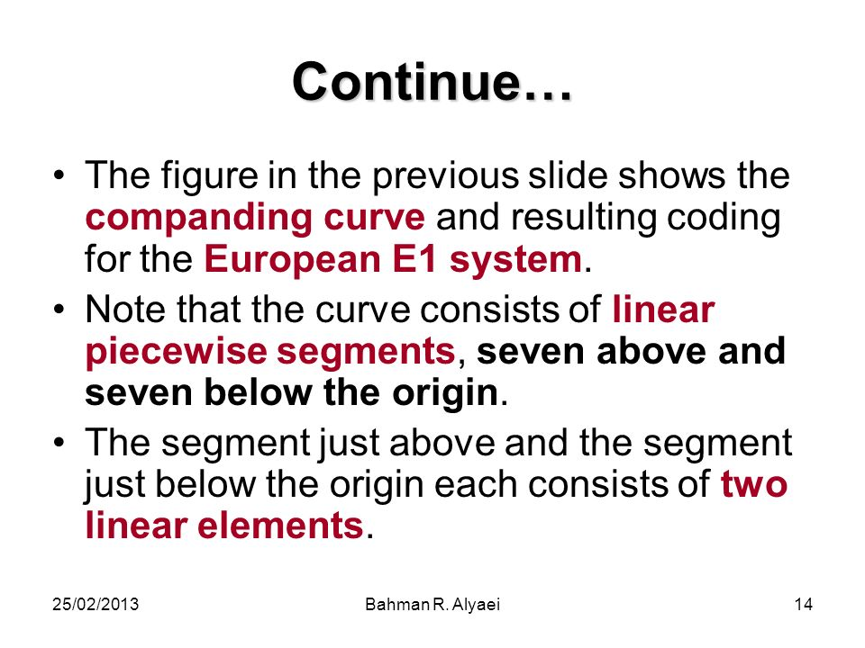 Continue… The figure in the previous slide shows the companding curve and resulting coding for the European E1 system.