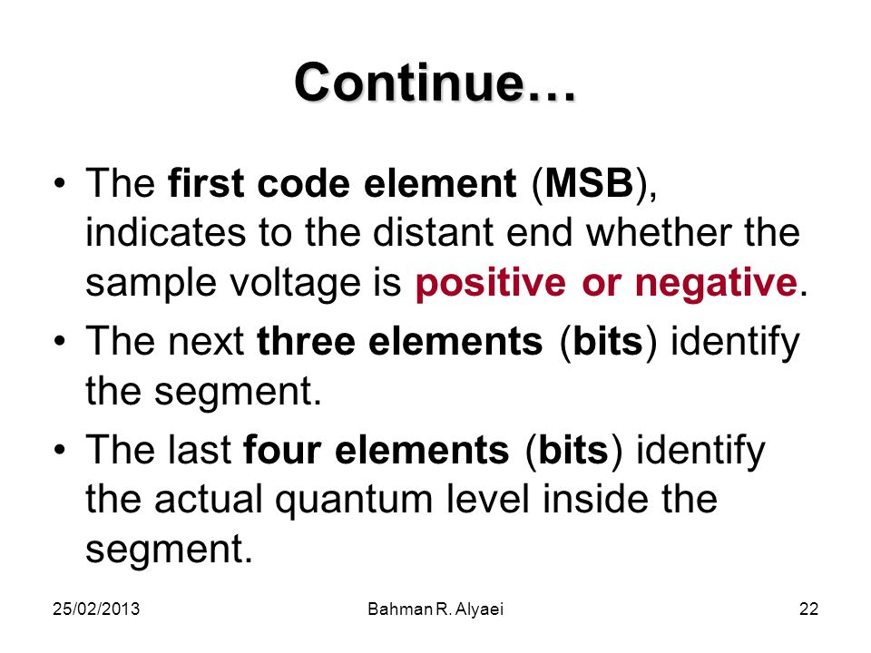 Continue… The first code element (MSB), indicates to the distant end whether the sample voltage is positive or negative.
