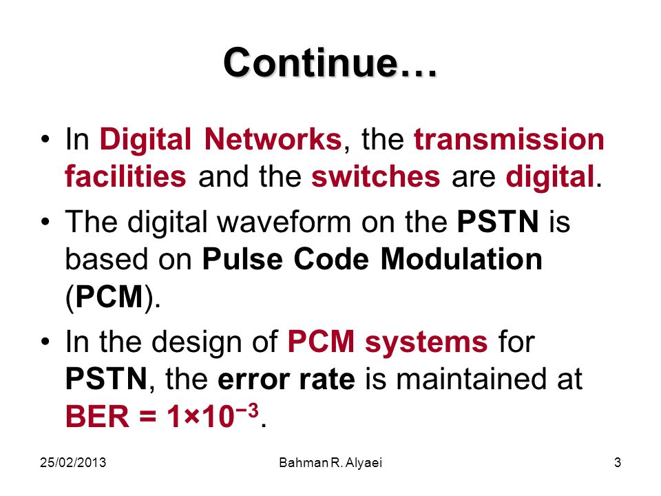 Continue… In Digital Networks, the transmission facilities and the switches are digital.