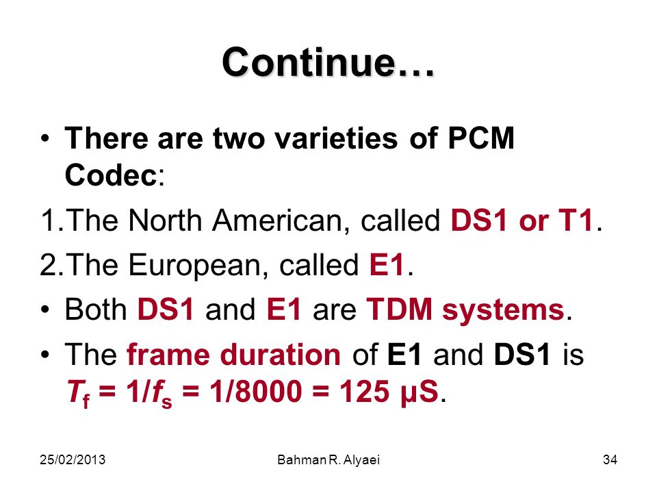 Continue… There are two varieties of PCM Codec: