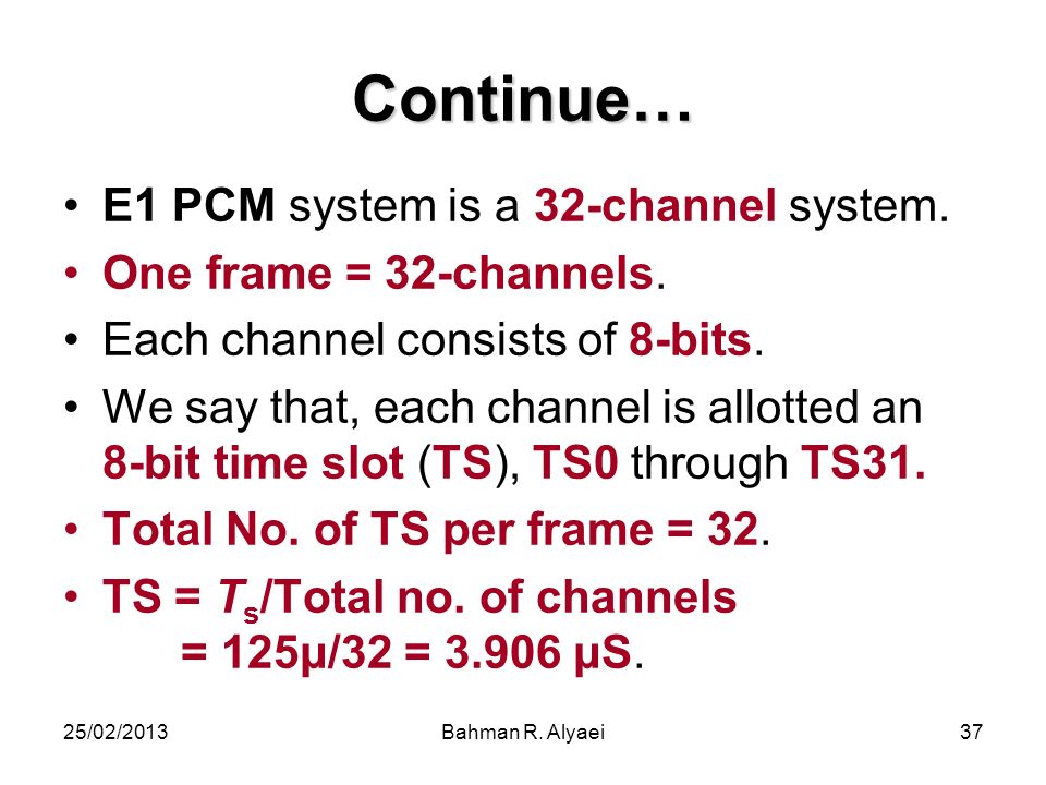 Continue… E1 PCM system is a 32-channel system.