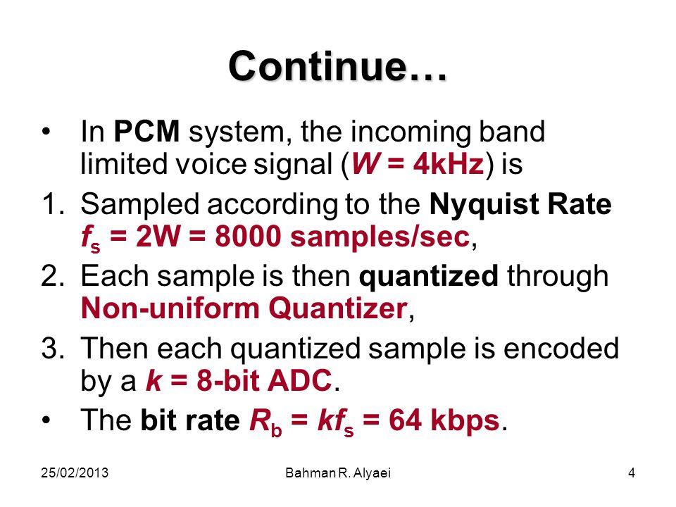 Continue… In PCM system, the incoming band limited voice signal (W = 4kHz) is.