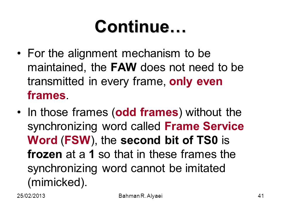 Continue… For the alignment mechanism to be maintained, the FAW does not need to be transmitted in every frame, only even frames.