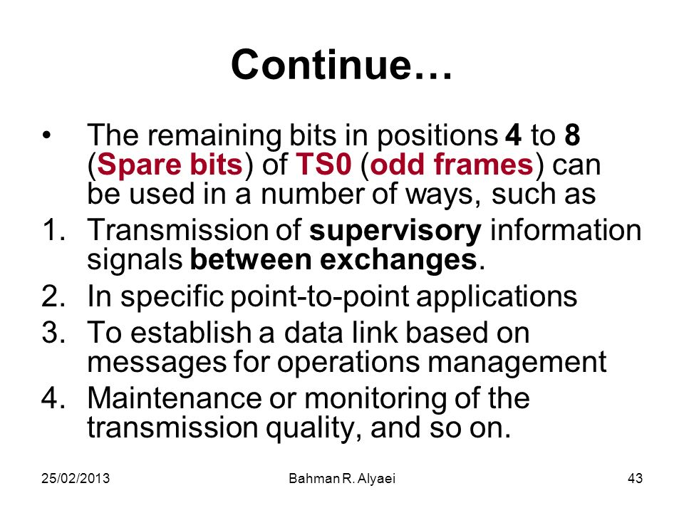Continue… The remaining bits in positions 4 to 8 (Spare bits) of TS0 (odd frames) can be used in a number of ways, such as.