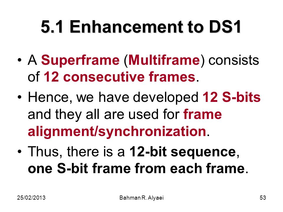 5.1 Enhancement to DS1 A Superframe (Multiframe) consists of 12 consecutive frames.