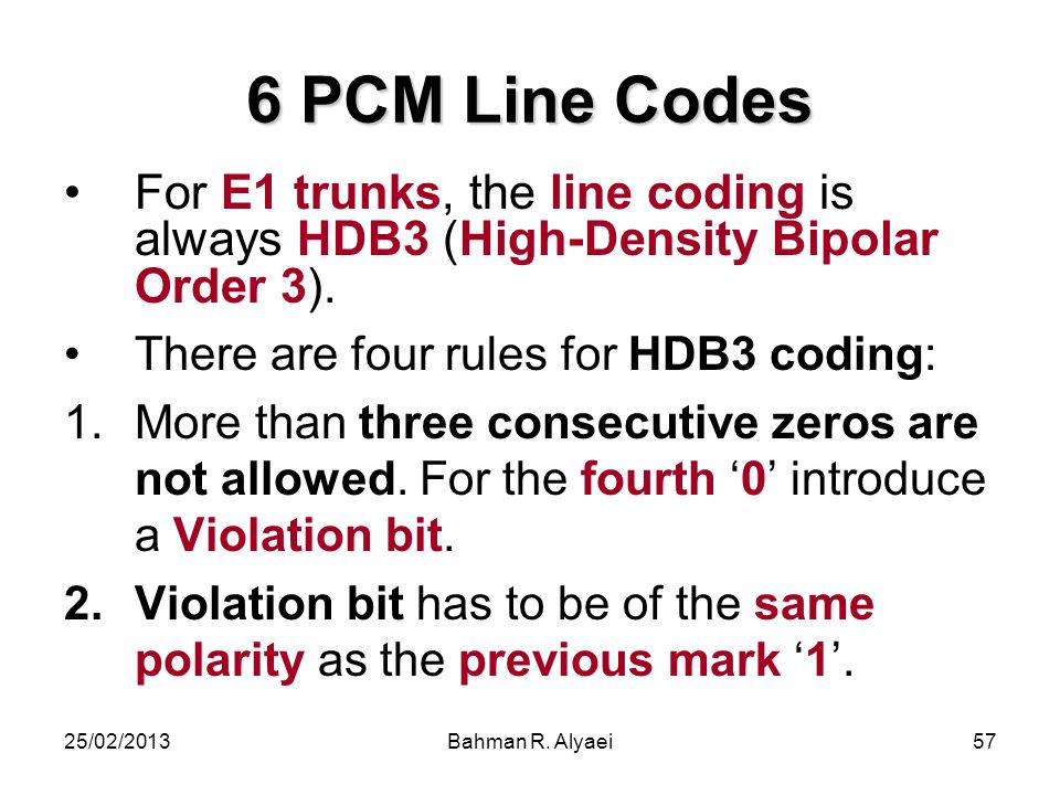 6 PCM Line Codes For E1 trunks, the line coding is always HDB3 (High-Density Bipolar Order 3). There are four rules for HDB3 coding: