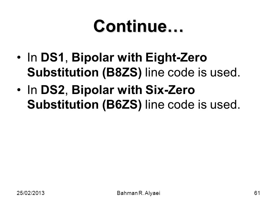 Continue… In DS1, Bipolar with Eight-Zero Substitution (B8ZS) line code is used.