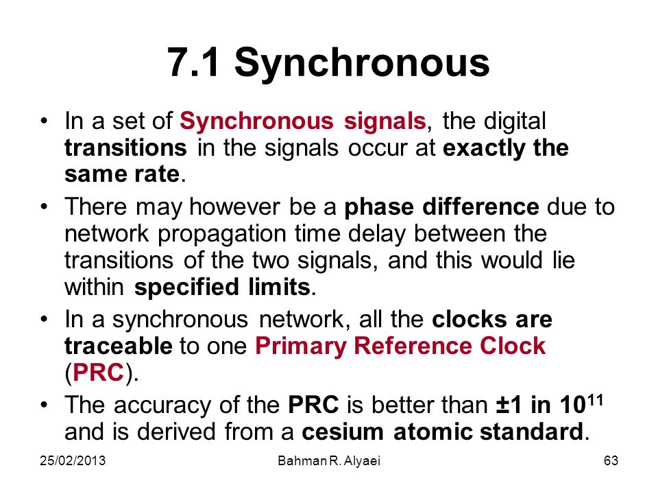 7.1 Synchronous In a set of Synchronous signals, the digital transitions in the signals occur at exactly the same rate.