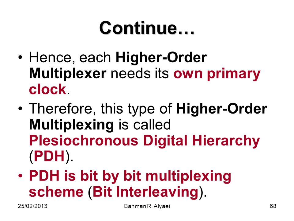 Continue… Hence, each Higher-Order Multiplexer needs its own primary clock.