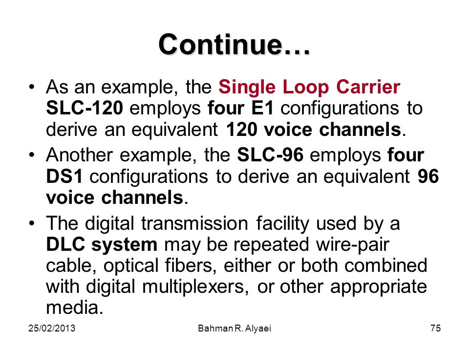 Continue… As an example, the Single Loop Carrier SLC-120 employs four E1 configurations to derive an equivalent 120 voice channels.