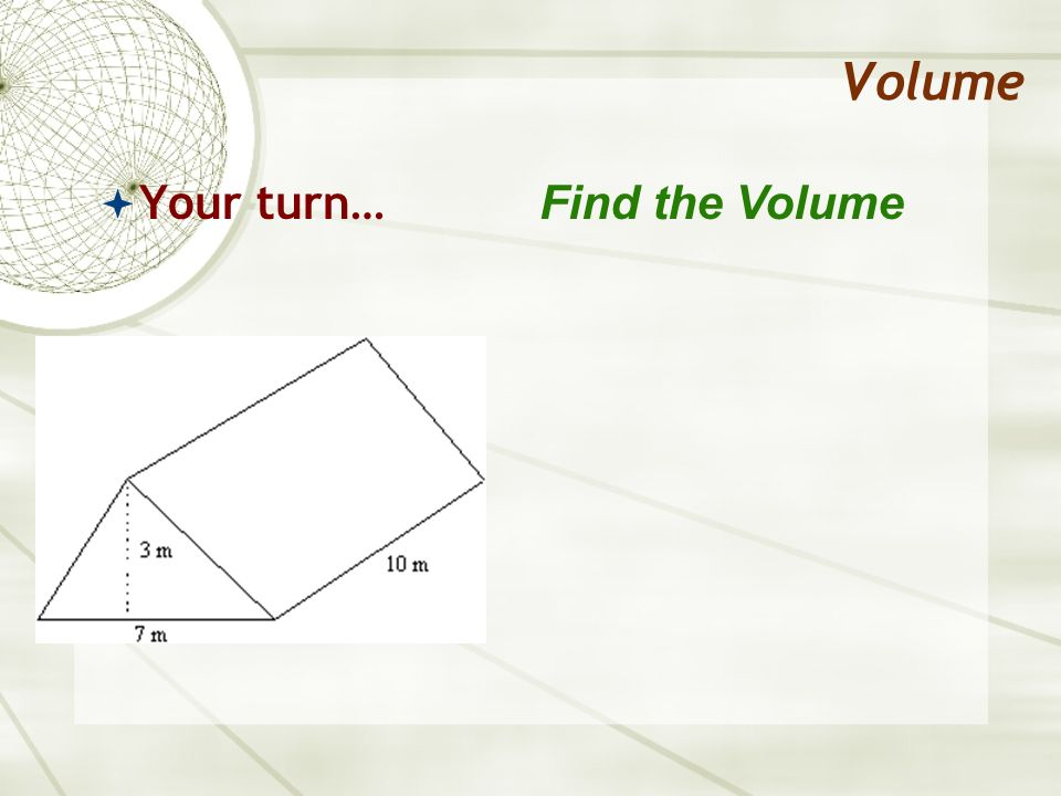 Volume Your turn… Find the Volume