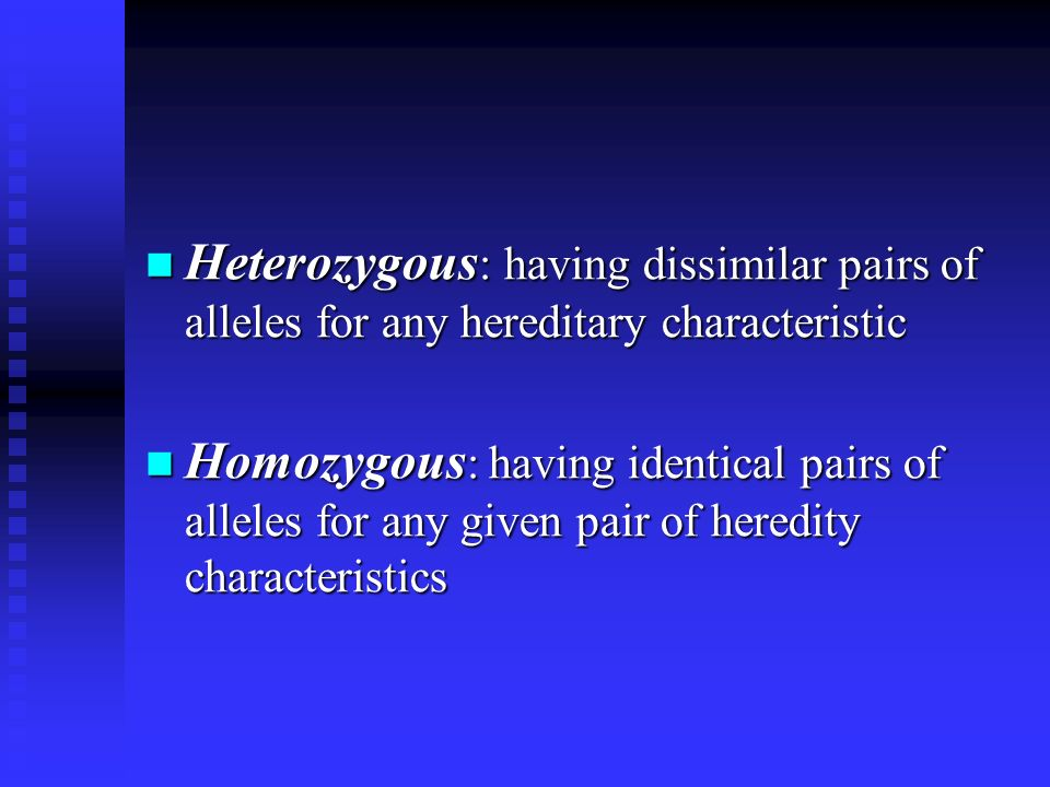 Heterozygous: having dissimilar pairs of alleles for any hereditary characteristic