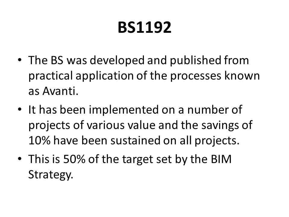 BS1192 The BS was developed and published from practical application of the processes known as Avanti.