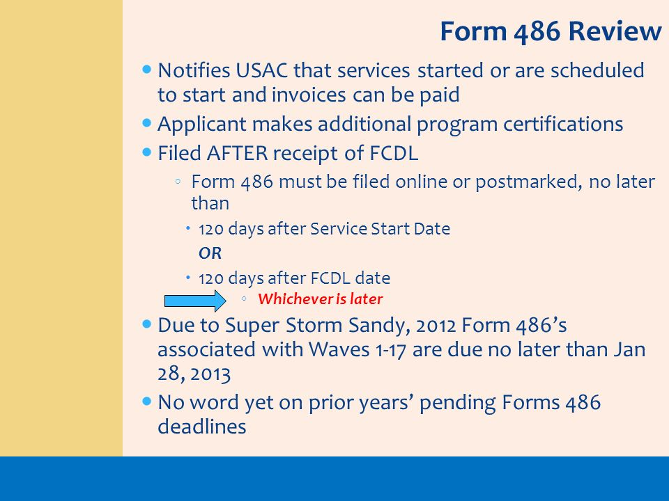 Form 486 ReviewNotifies USAC that services started or are scheduled to start and invoices can be paid.