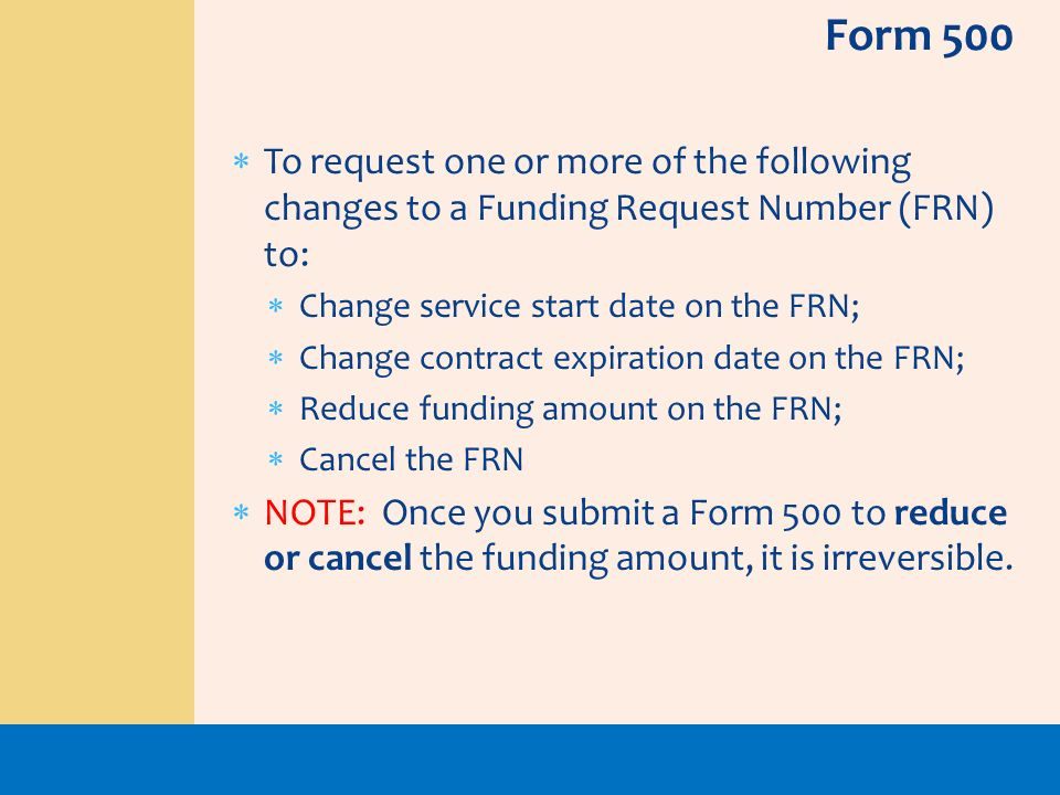 Form 500To request one or more of the following changes to a Funding Request Number (FRN) to: Change service start date on the FRN;