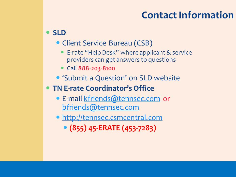 Contact Information SLD. Client Service Bureau (CSB) E-rate Help Desk where applicant & service providers can get answers to questions.