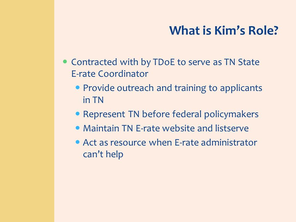 What is Kim's Role Contracted with by TDoE to serve as TN State E-rate Coordinator. Provide outreach and training to applicants in TN.