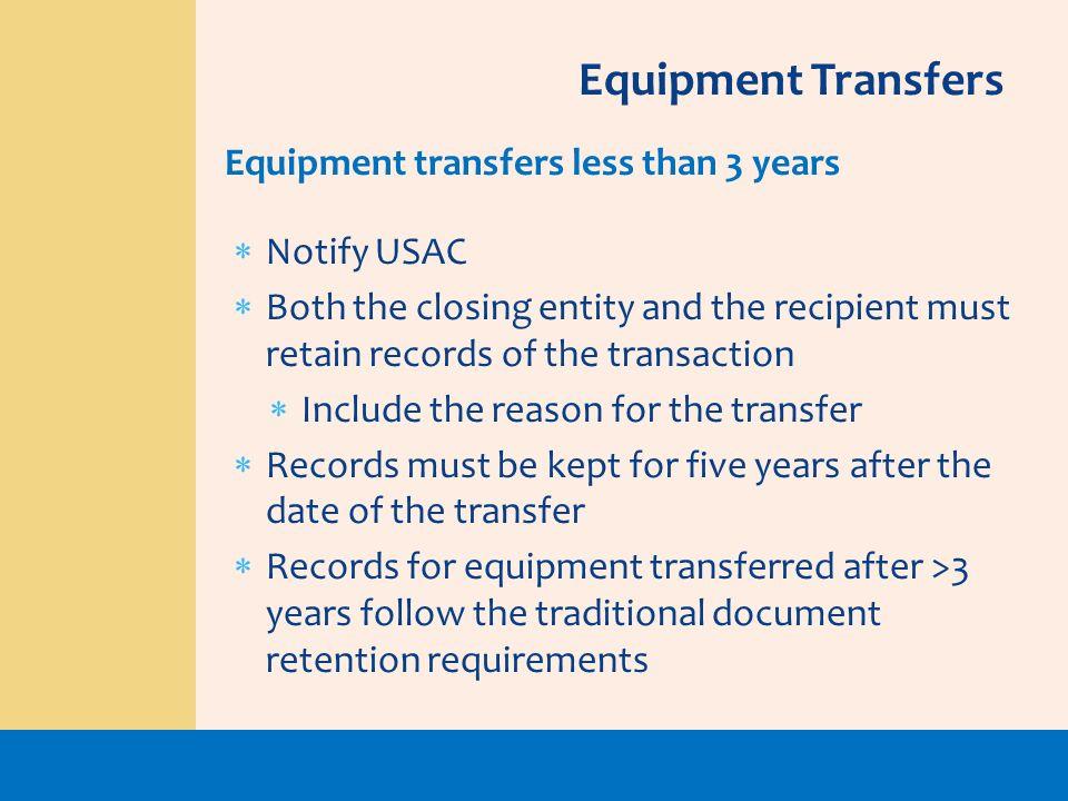Equipment Transfers Equipment transfers less than 3 years Notify USAC