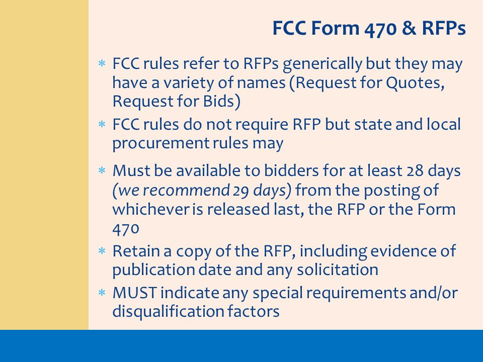 FCC Form 470 & RFPs FCC rules refer to RFPs generically but they may have a variety of names (Request for Quotes, Request for Bids)