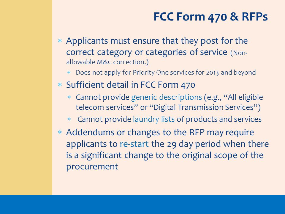 FCC Form 470 & RFPsApplicants must ensure that they post for the correct category or categories of service (Non-allowable M&C correction.)