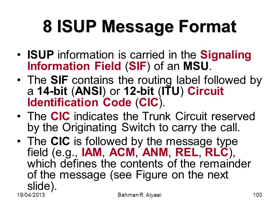 8 ISUP Message Format ISUP information is carried in the Signaling Information Field (SIF) of an MSU.