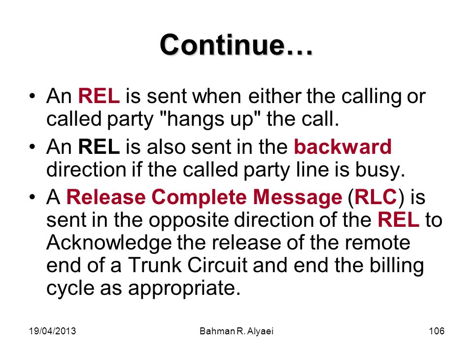 Continue… An REL is sent when either the calling or called party hangs up the call.