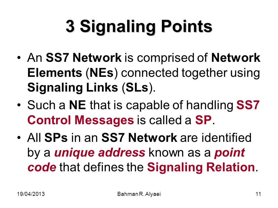 3 Signaling Points An SS7 Network is comprised of Network Elements (NEs) connected together using Signaling Links (SLs).