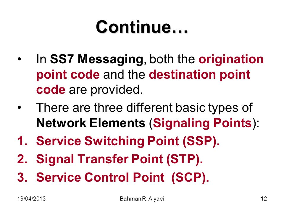 Continue… In SS7 Messaging, both the origination point code and the destination point code are provided.
