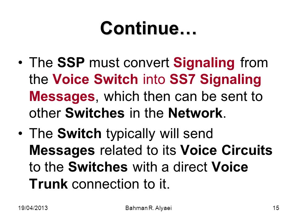 Continue… The SSP must convert Signaling from the Voice Switch into SS7 Signaling Messages, which then can be sent to other Switches in the Network.