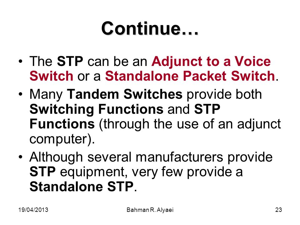 Continue… The STP can be an Adjunct to a Voice Switch or a Standalone Packet Switch.