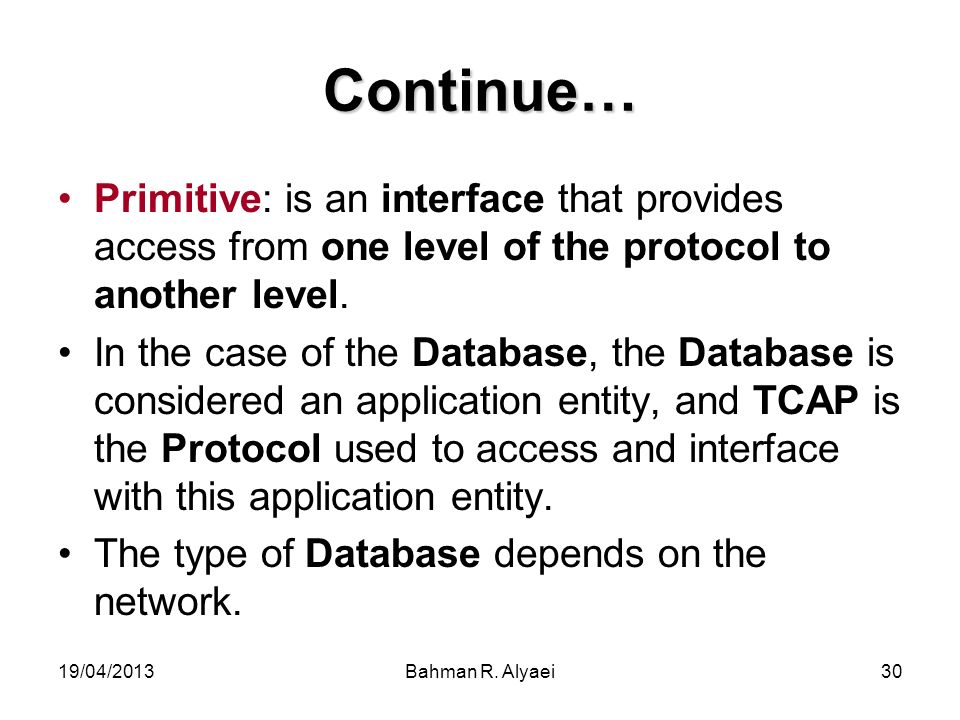 Continue… Primitive: is an interface that provides access from one level of the protocol to another level.