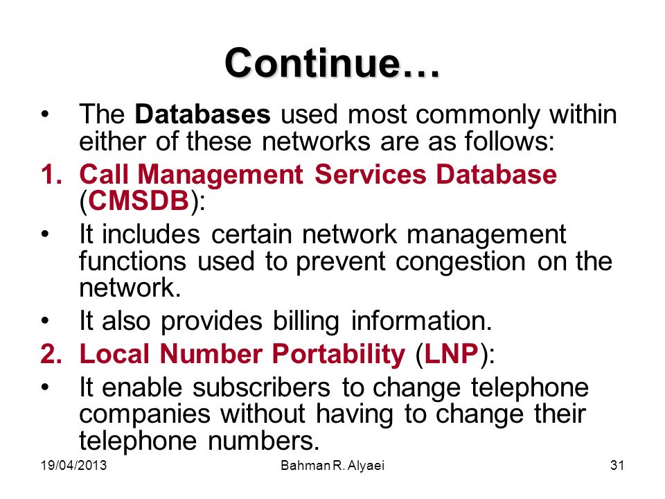 Continue… The Databases used most commonly within either of these networks are as follows: Call Management Services Database (CMSDB):