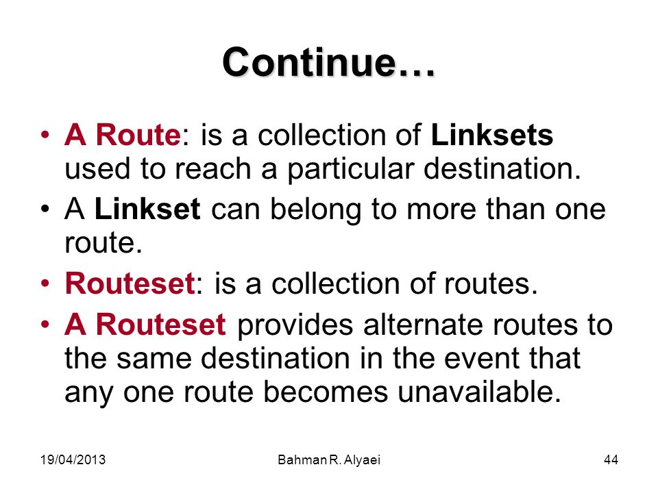 Continue… A Route: is a collection of Linksets used to reach a particular destination. A Linkset can belong to more than one route.