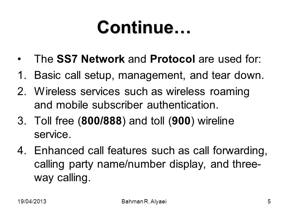 Continue… The SS7 Network and Protocol are used for: