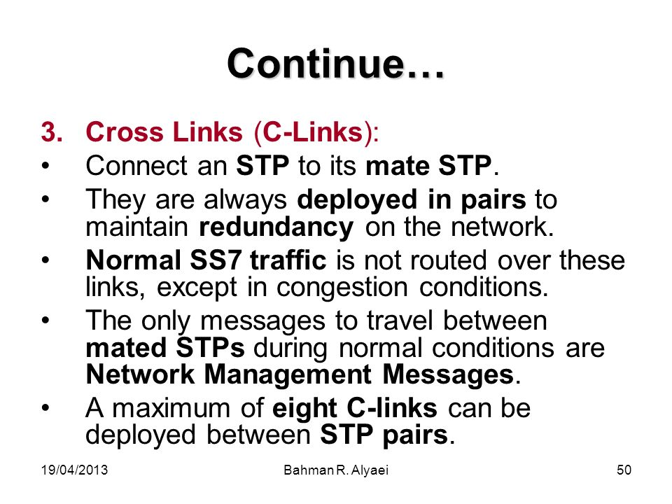 Continue… Cross Links (C-Links): Connect an STP to its mate STP.