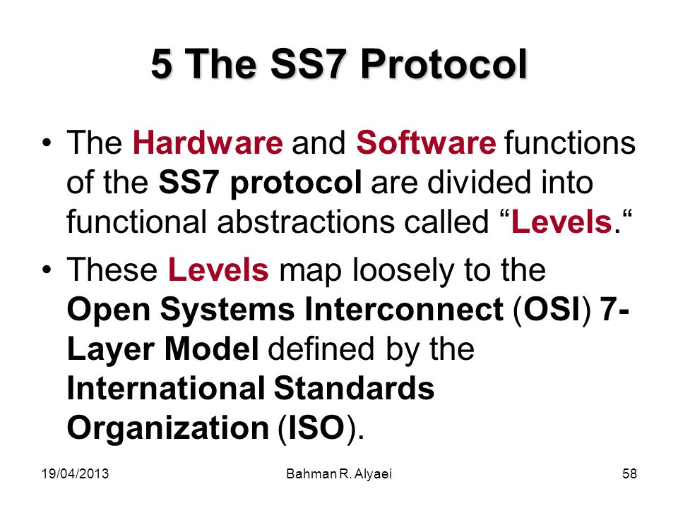 5 The SS7 Protocol The Hardware and Software functions of the SS7 protocol are divided into functional abstractions called Levels.