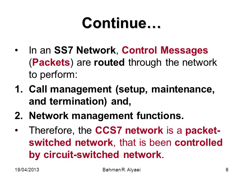 Continue… In an SS7 Network, Control Messages (Packets) are routed through the network to perform: