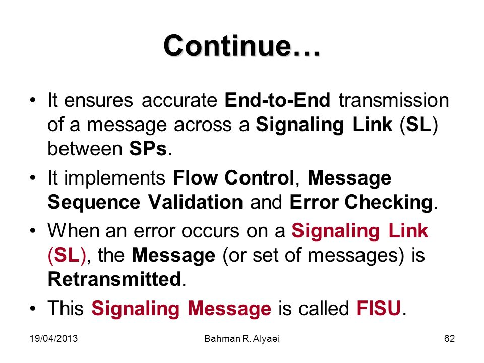 Continue… It ensures accurate End-to-End transmission of a message across a Signaling Link (SL) between SPs.