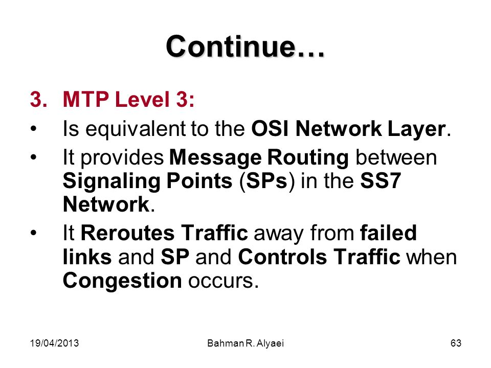 Continue… MTP Level 3: Is equivalent to the OSI Network Layer.