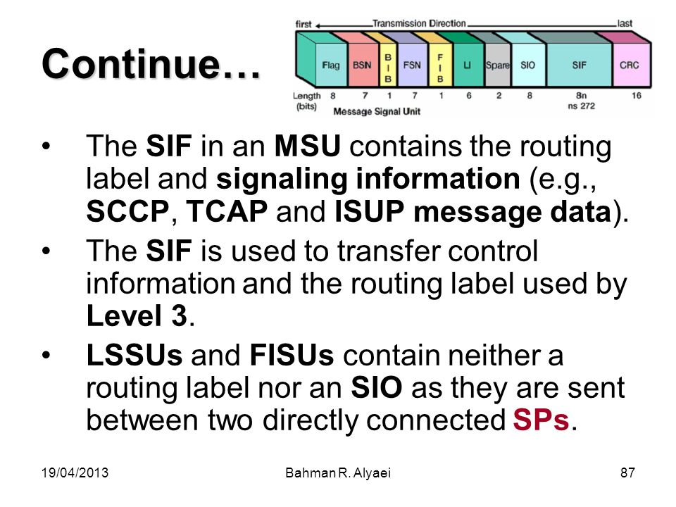Continue… The SIF in an MSU contains the routing label and signaling information (e.g., SCCP, TCAP and ISUP message data).