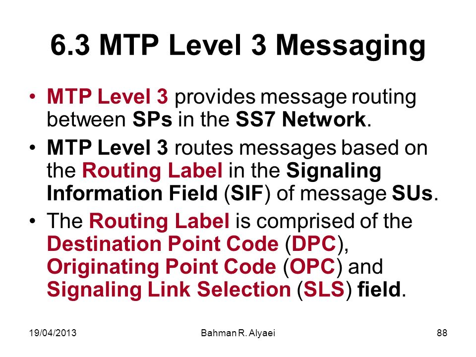 6.3 MTP Level 3 Messaging MTP Level 3 provides message routing between SPs in the SS7 Network.