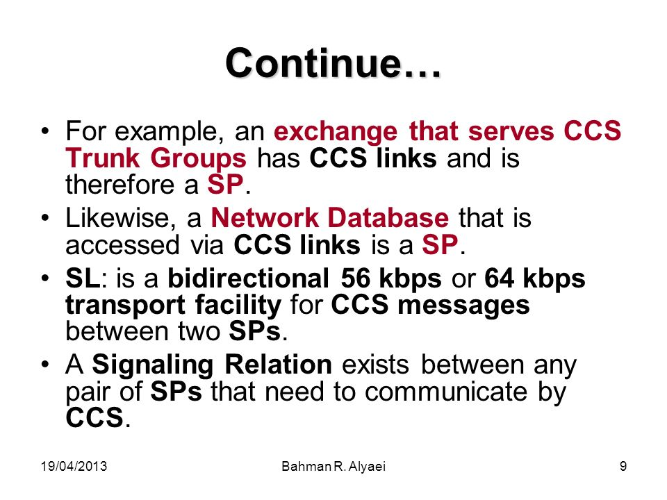 Continue… For example, an exchange that serves CCS Trunk Groups has CCS links and is therefore a SP.