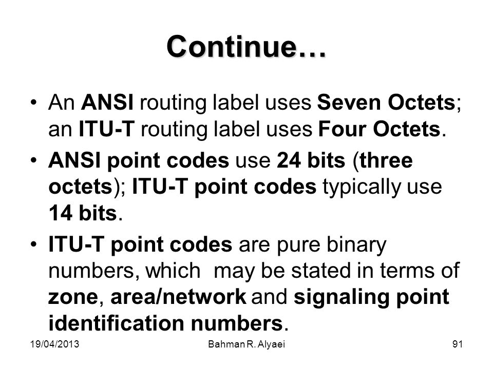 Continue… An ANSI routing label uses Seven Octets; an ITU-T routing label uses Four Octets.