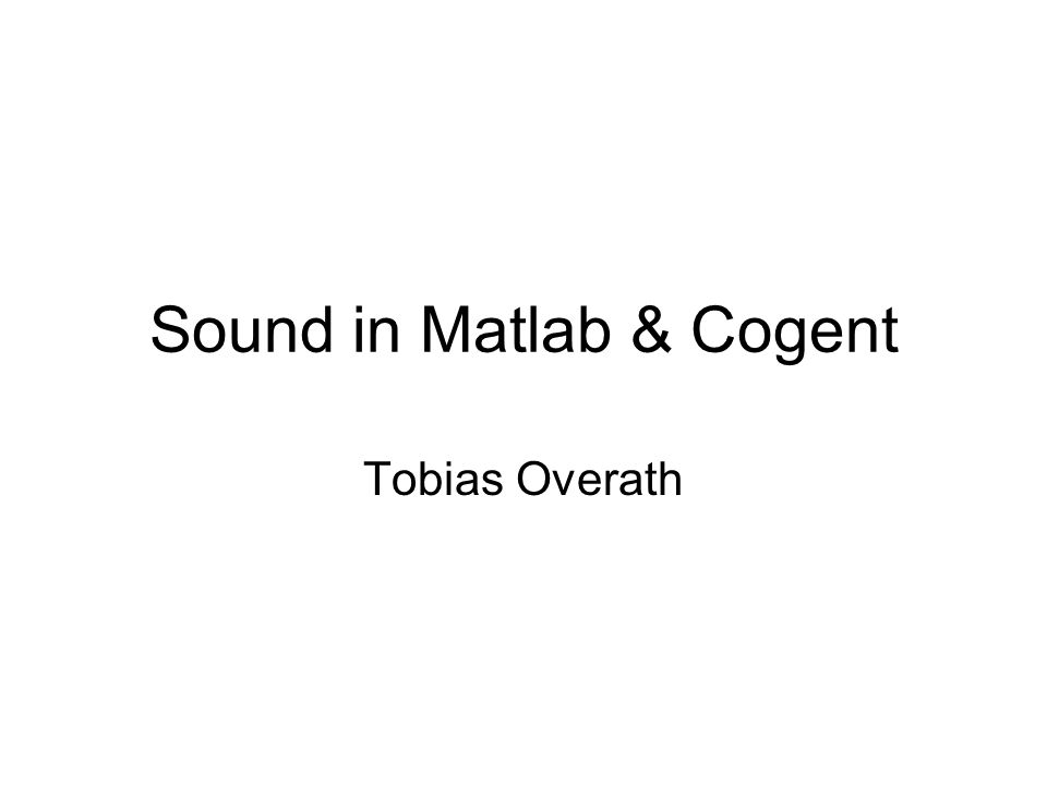 Sound in Matlab & Cogent