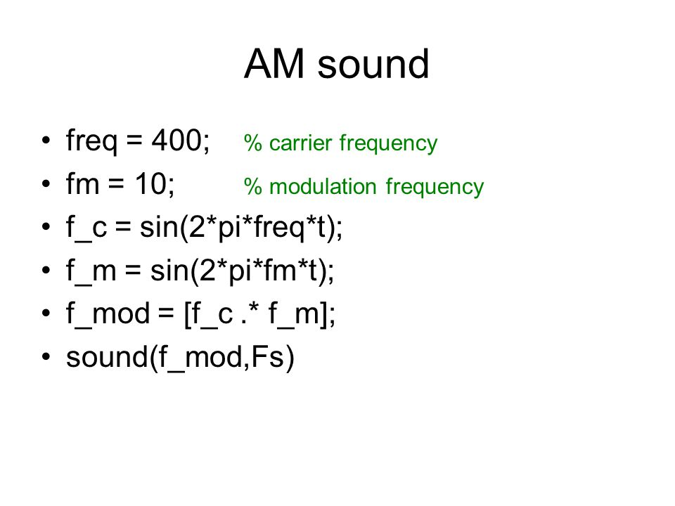 AM sound freq = 400; % carrier frequency