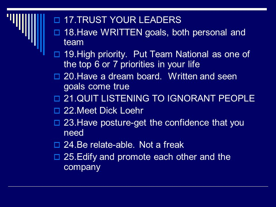 17.TRUST YOUR LEADERS 18.Have WRITTEN goals, both personal and team.