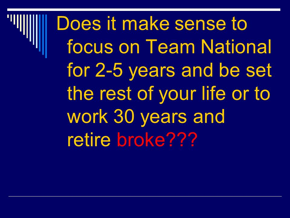 Does it make sense to focus on Team National for 2-5 years and be set the rest of your life or to work 30 years and retire broke