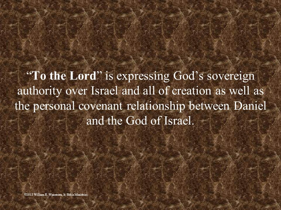 To the Lord is expressing God's sovereign authority over Israel and all of creation as well as the personal covenant relationship between Daniel and the God of Israel.