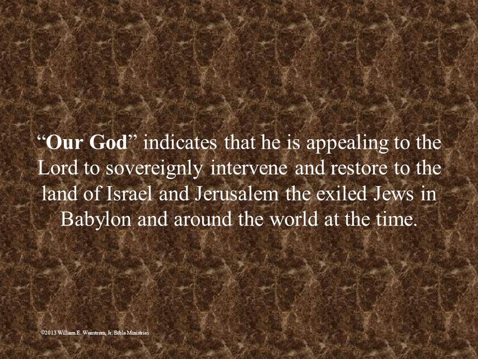 Our God indicates that he is appealing to the Lord to sovereignly intervene and restore to the land of Israel and Jerusalem the exiled Jews in Babylon and around the world at the time.